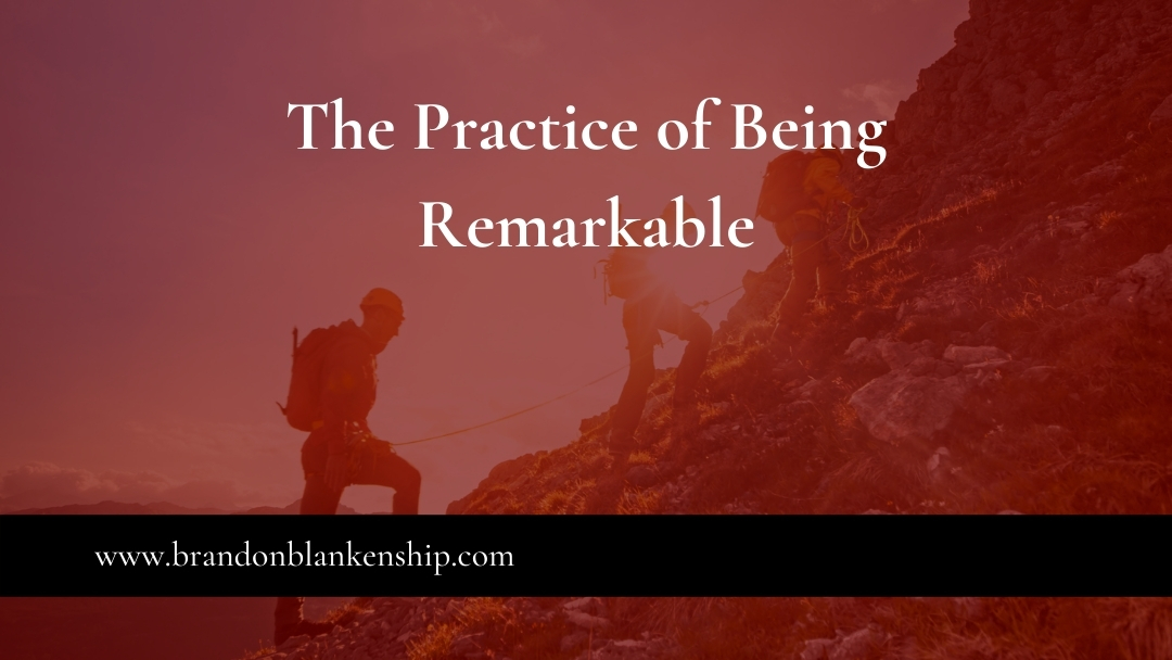 The Practice of Being Remarkable