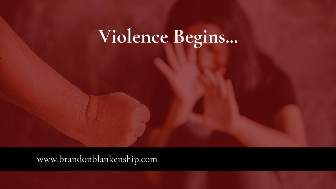 Violence Begins …