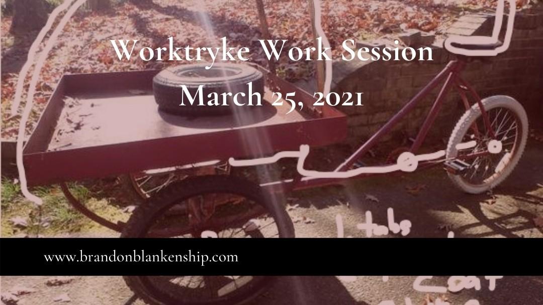 Worktryke Work Session March 25, 2021