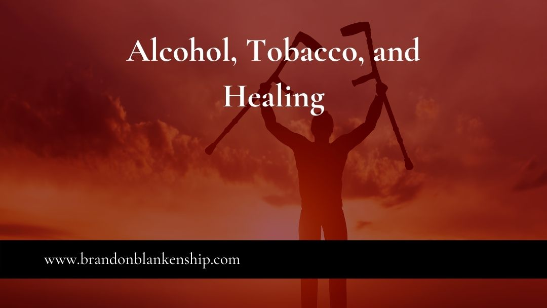 Alcohol, Tobacco, and Healing