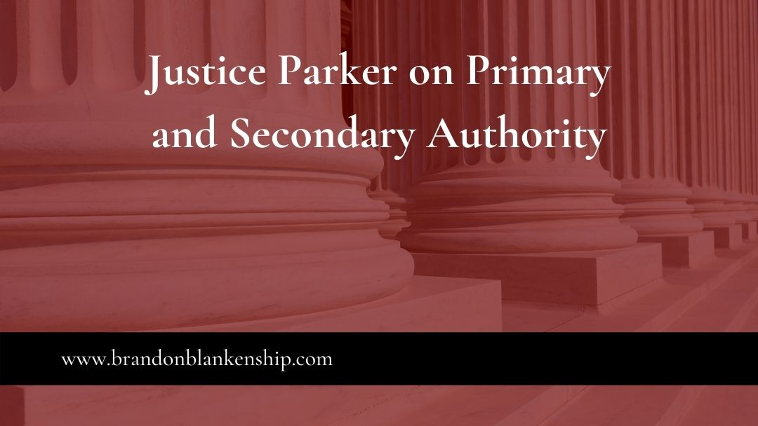 Justice Parker on Primary and Secondary Authority